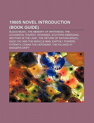 1980s Novel Introduction (Book Guide): Blood Music, the Memory of Whiteness, the Accidental Tourist, Ironweed, Ecotopia Emerging - Source Wikipedia, and Books, LLC (Creator), and Group, Books (Editor)