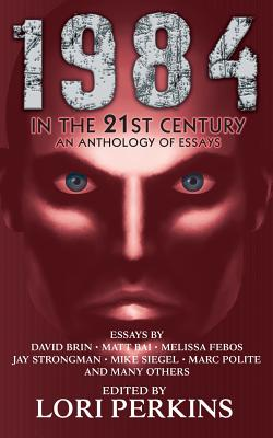 1984 in the 21st Century: An Anthology of Essays - Perkins, Lori (Editor)