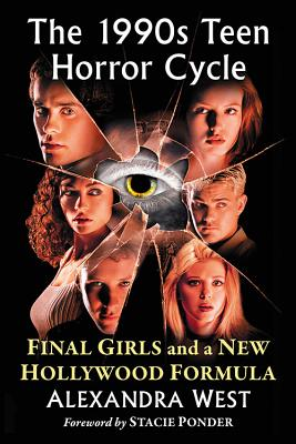 1990s Teen Horror Cycle: Final Girls and a New Hollywood Formula - West, Alexandra