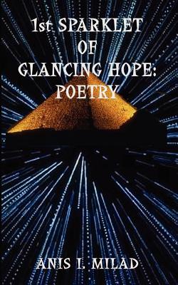 1st Sparklet of Glancing Hope: Poetry - Milad, Anis I
