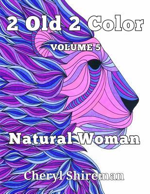 2 Old 2 Color: Natural Woman - Shireman, Cheryl