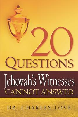 20 Questions Jehovah's Witnesses Cannot Answer - Love, Charles