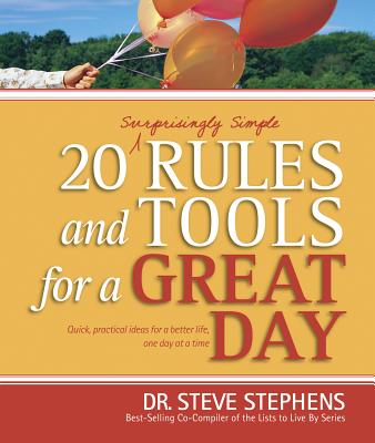 20 (Surprisingly Simple) Rules and Tools for a Great Day - Stephens, Steve, Dr.