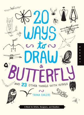 20 Ways to Draw a Butterfly and 23 Other Things with Wings: A Book for Artists, Designers, and Doodlers - Quarry Creative Team
