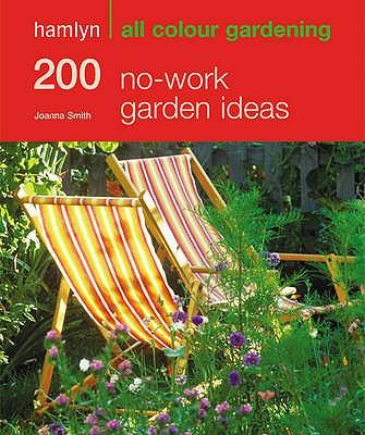 200 No-work Garden Ideas: Hamlyn All Colour Gardening - Smith, Joanna