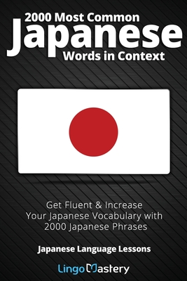 2000 Most Common Japanese Words in Context: Get Fluent & Increase Your Japanese Vocabulary with 2000 Japanese Phrases - Lingo Mastery
