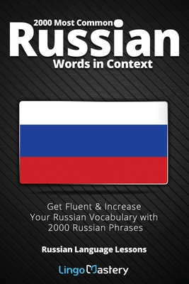2000 Most Common Russian Words in Context: Get Fluent & Increase Your Russian Vocabulary with 2000 Russian Phrases - Lingo Mastery