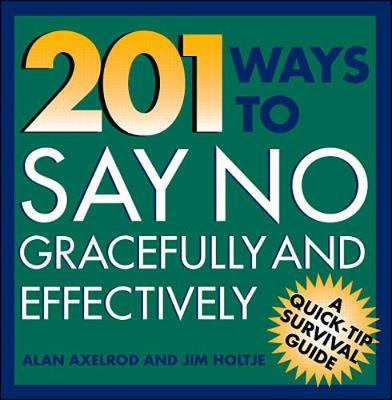 201 Ways to Say No Effectively and Gracefully - Axelrod, Alan, PH.D.