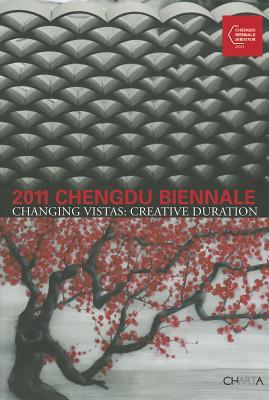 2011 Chengdu Biennale: Changing Vistas: Creative Duration - Peng, Lu (Editor), and Huazhang, He (Editor)