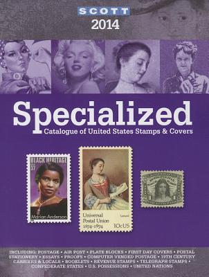 2014 Scott Specialize Catalogue of United States Stamps & Covers: Confederate States-Canal Zone-Danish West Indies-Guam-Hawaii-United Nations-United Administrations: Cuba-Puerto Rico-Philippines-Ryukyu Islands- - Snee, Charles (Editor)