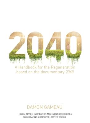 2040: A Handbook for the Regeneration - Gameau, Damon