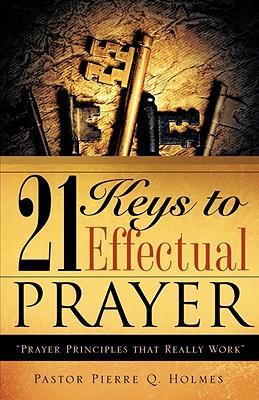 21 Keys to Effectual Prayer - Holmes, Pierre Q