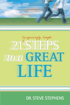 21 Surprisingly Simple Steps to a Great Life - Stephens, Steve, Dr.