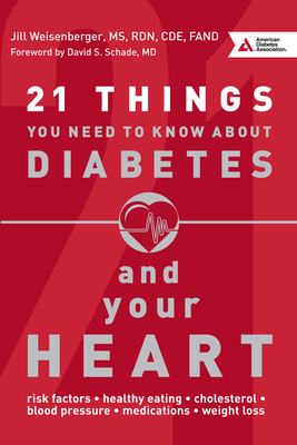 21 Things You Need to Know About Diabetes and Your Heart - Weisenberger, Jill, and Schade, David S. (Foreword by)