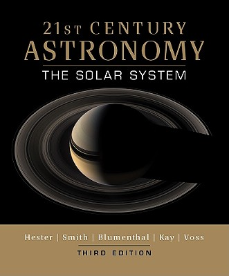 21st Century Astronomy: The Solar System - Hester, Jeff, and Smith, Bradford, and Blumenthal, George