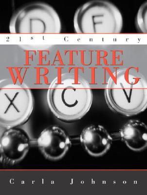 21st Century Feature Writing - Johnson, Carla