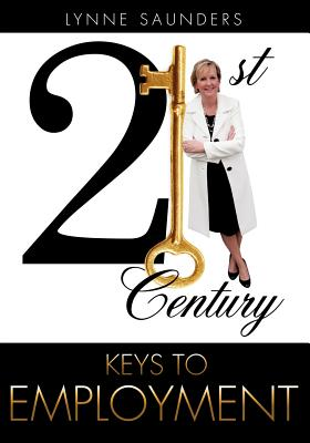 21st Century Keys to Employment - Saunders, Lynne