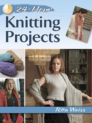 24-Hour Knitting Projects - Weiss, Rita