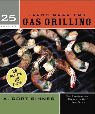 25 Essentials: Techniques for Gas Grilling - Sinnes, A. Cort