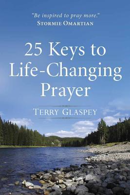 25 Keys to Life-Changing Prayer - Glaspey, Terry