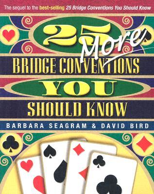 25 More Bridge Conventions You Should Know - Seagram, Barbara, and Bird, David
