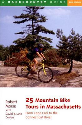 25 Mountain Bike Tours in Massachusetts: From the Connecticut River to the Atlantic Coast - DeVore, David, and DeVore, Jane, and Morse, Robert S
