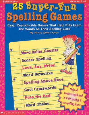 25 Super-Fun Spelling Games: Easy, Reproducible Games That Help Kids Learn the Words on Their Spelling Lists - Leber, Nancy Jolson, and Jolson Leber, Nancy