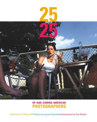 25 Under 25: Up and Coming American Photographers - Hill, Iris Tillman (Editor), and Greenfield, Lauren (Preface by), and Rankin, Tom (Introduction by)