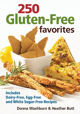 250 Gluten-Free Favorites: Includes Dairy-Free, Egg-Free and White Sugar-Free Recipes - Washburn, Donna, and Butt, Heather