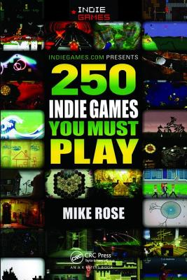 250 Indie Games You Must Play - Rose, Mike