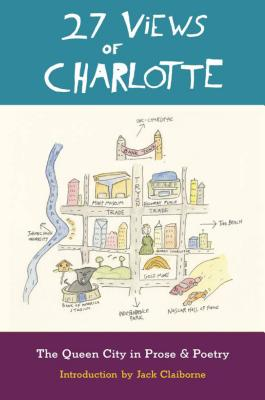 27 Views of Charlotte: The Queen City in Prose & Poetry - Claiborne, Jack (Introduction by), and Barcott, Rye (Contributions by), and Romine Powell, Dannye (Contributions by)