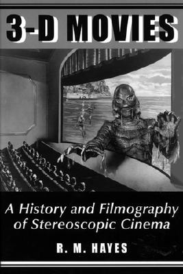 3-D Movies: A History and Filmography of Stereoscopic Cinema - Hayes, R M