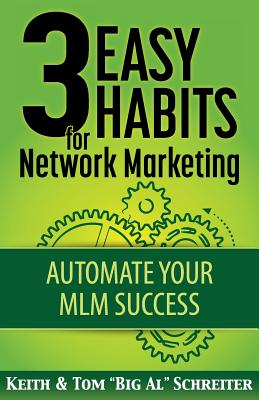 3 Easy Habits For Network Marketing: Automate Your MLM Success - Schreiter, Keith, and Schreiter, Tom Big Al