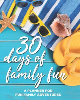 30 days of family fun: A Planner For Fun Family Adventures - Wood Graphics, Annette