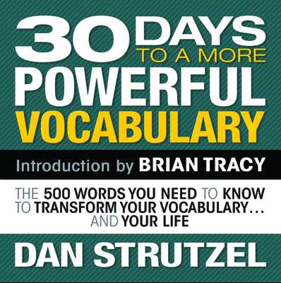 30 Days to a More Powerful Vocabulary: The 500 Words You Need to Know to Transform Your Vocabulary...and Your Life - Strutzel, Dan