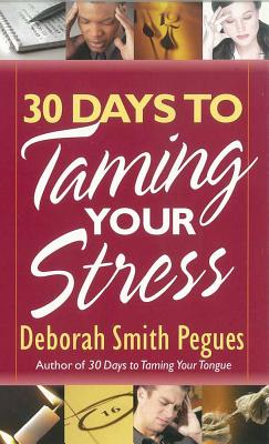 30 Days to Taming Your Stress - Pegues, Deborah Smith