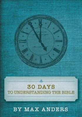 30 Days to Understanding the Bible - Anders, Max
