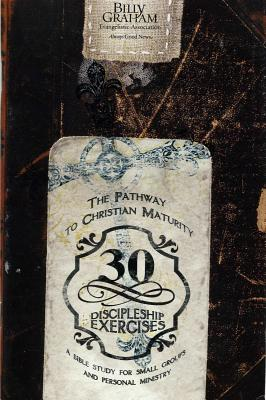 30 Discipleship Exercises: The Pathway to Christian Maturity - Graham, Billy, Rev.