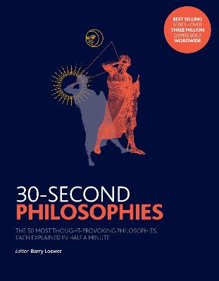 30-Second Philosophies: The 50 Most Thought-provoking Philosophies, Each Explained in Half a Minute - Law, Stephen, and Baggini, Julian, and Loewer, Barry (Editor)