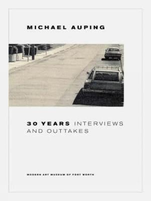 30 Years: Interviews and Outtakes - Auping, Michael
