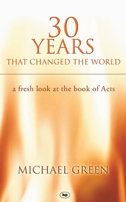 30 Years That Changed the World: A Fresh Look at the Book of Acts - Green, Michael