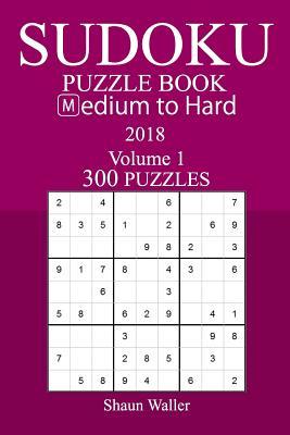 300 Medium to Hard Sudoku Puzzle Book - 2018 - Waller, Shaun
