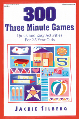300 Three Minute Games: Quick and Easy Activities for 2-5 Year Olds - Silberg, Jackie