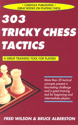 303 Tricky Chess Tactics - Wilson, Fred, and Albertson, Bruce