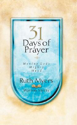 31 Days of Prayer: Moving God's Mighty Hand - Myers, Ruth, and Myers, Warren