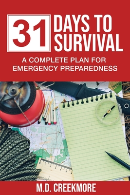 31 Days to Survival: A Complete Plan for Emergency Preparedness - Creekmore, M D