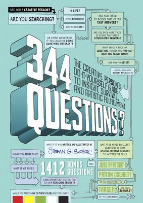 344 Questions: The Creative Person's Do-It-Yourself Guide to Insight, Survival, and Artistic Fulfillment - Bucher, Stefan G