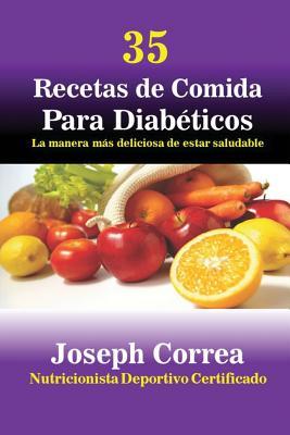 35 Recetas de Cocina Para Diabeticos: La Manera Mas Deliciosa de Estar Saludable - Correa, Joseph