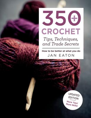 350+ Crochet Tips, Techniques, and Trade Secrets - Eaton, Jan