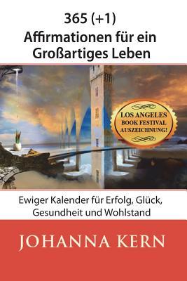 356 (+1) Affirmationen Fur Ein Grossartiges Leben: Ewiger Kalender Fur Erfolg, Gluck, Gesundheit Und Wohlstand - Kern, Johanna